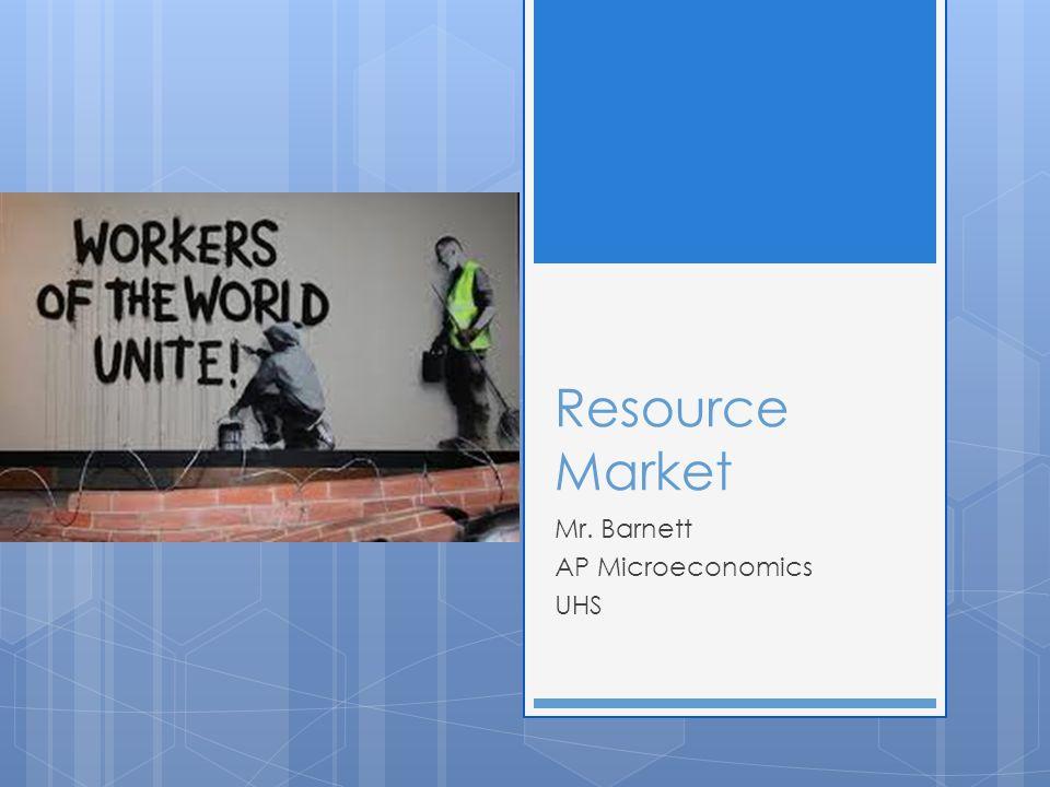Resource Market Mr. Barnett AP Microeconomics UHS