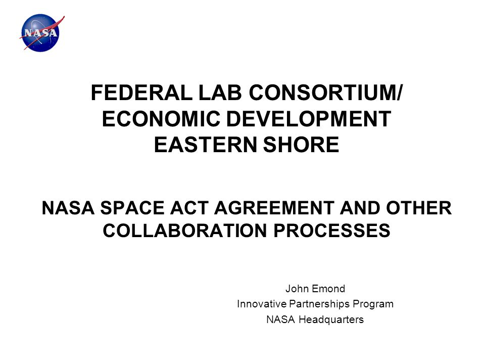 Federal lab consortium economic development eastern shore nasa 1 federal lab consortium economic development eastern shore nasa space act agreement and other collaboration processes john emond innovative partnerships platinumwayz