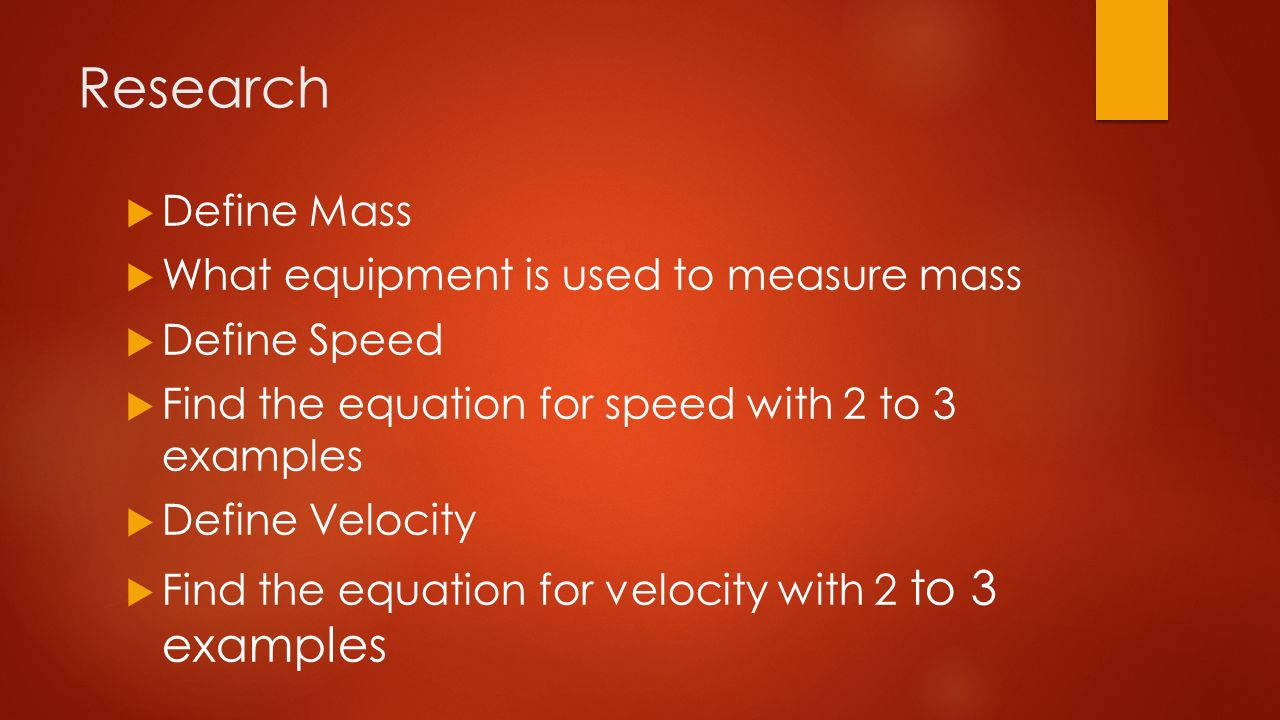 Kinetic energy define kinetic energy in your own words define 5 research define mass what equipment is used to measure mass define speed find the equation for speed with 2 to 3 examples define velocity biocorpaavc