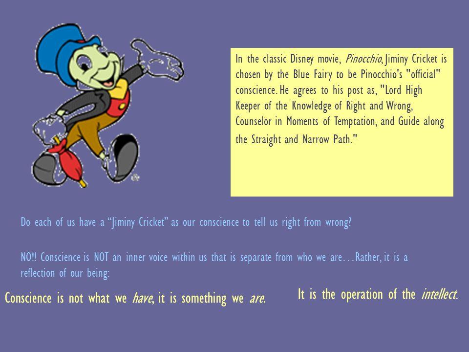 Conscience In the classic Disney movie Pinocchio Jiminy Cricket