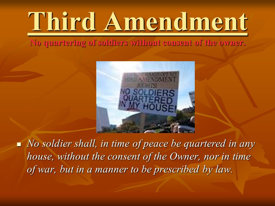 Third Amendment No quartering of soldiers without consent of the owner.