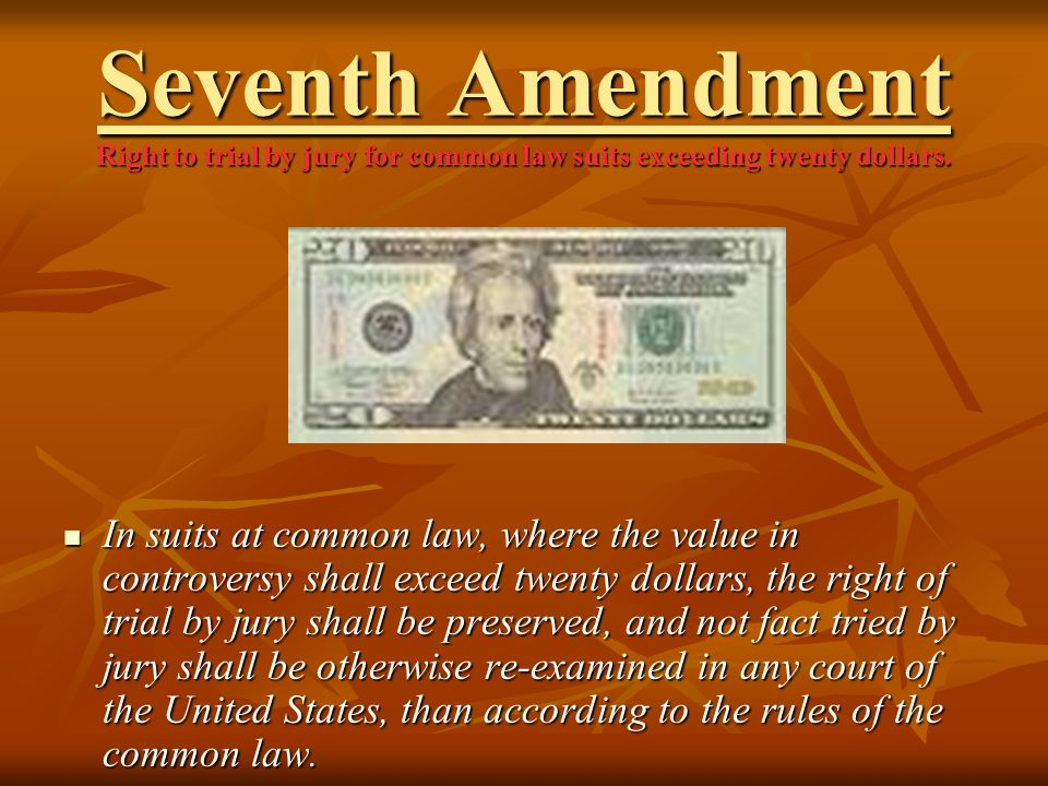Seventh Amendment Right to trial by jury for common law suits exceeding twenty dollars.