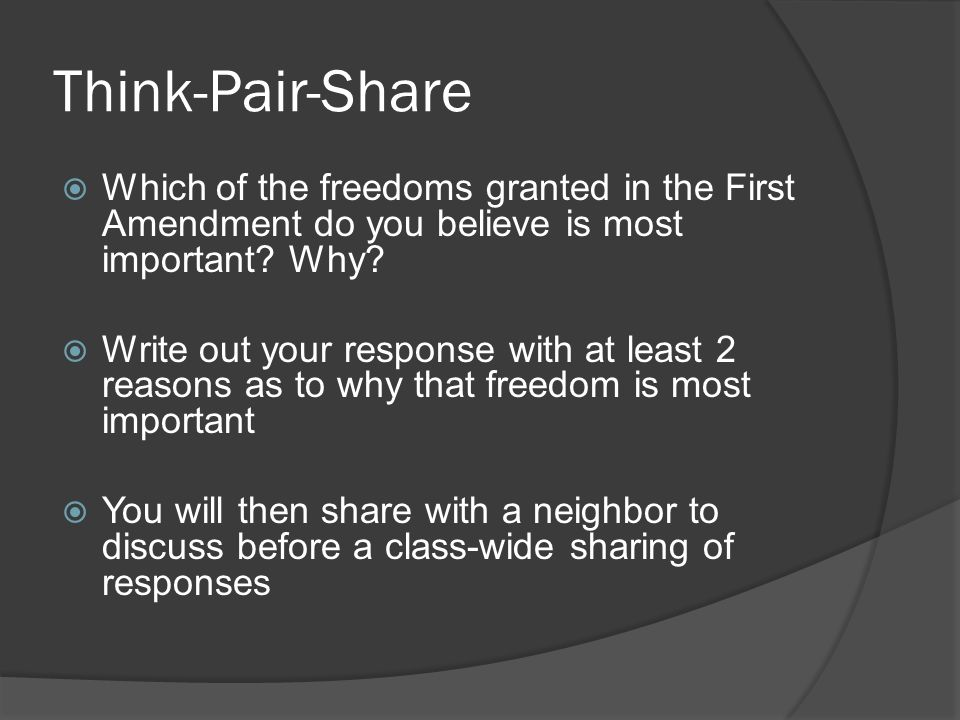 Think-Pair-Share  Which of the freedoms granted in the First Amendment do you believe is most important.