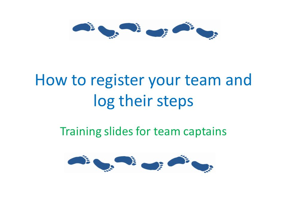 How to register your team and log their steps Training slides for team captains