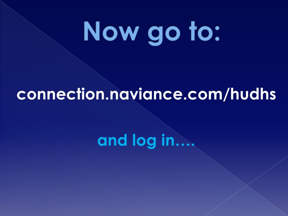 connection.naviance.com/hudhs and log in….