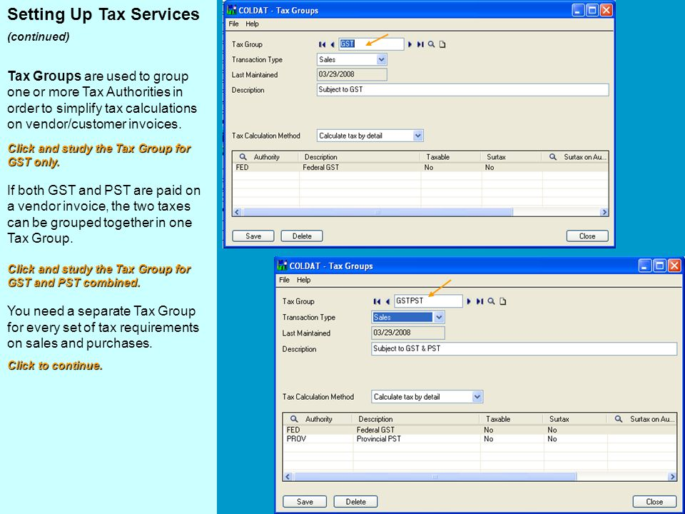 Setting Up Tax Services (continued) Tax Groups are used to group one or more Tax Authorities in order to simplify tax calculations on vendor/customer invoices.