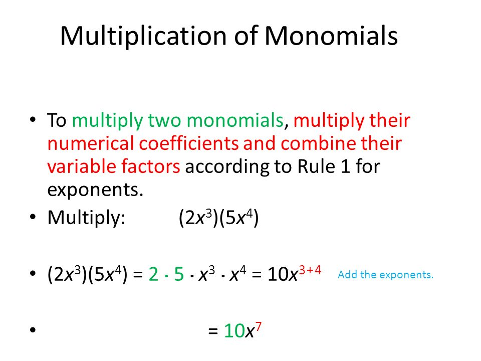 To multiply two monomials, multiply their numerical coefficients and combine their variable factors according to Rule 1 for exponents.