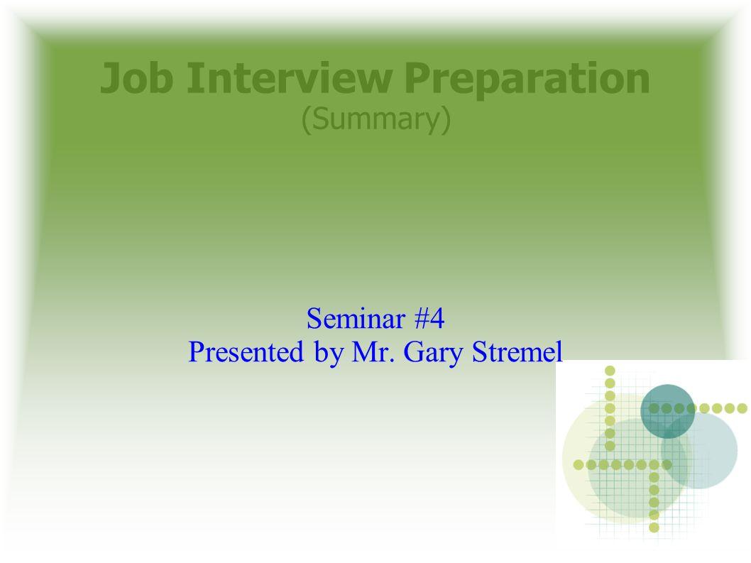 job interview preparation summary seminar presented by mr 1 job interview preparation summary seminar 4 presented by mr gary stremel