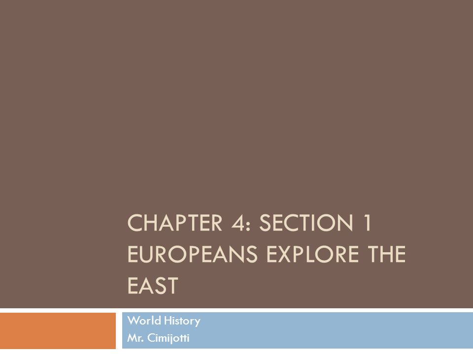 CHAPTER 4: SECTION 1 EUROPEANS EXPLORE THE EAST World History Mr. Cimijotti