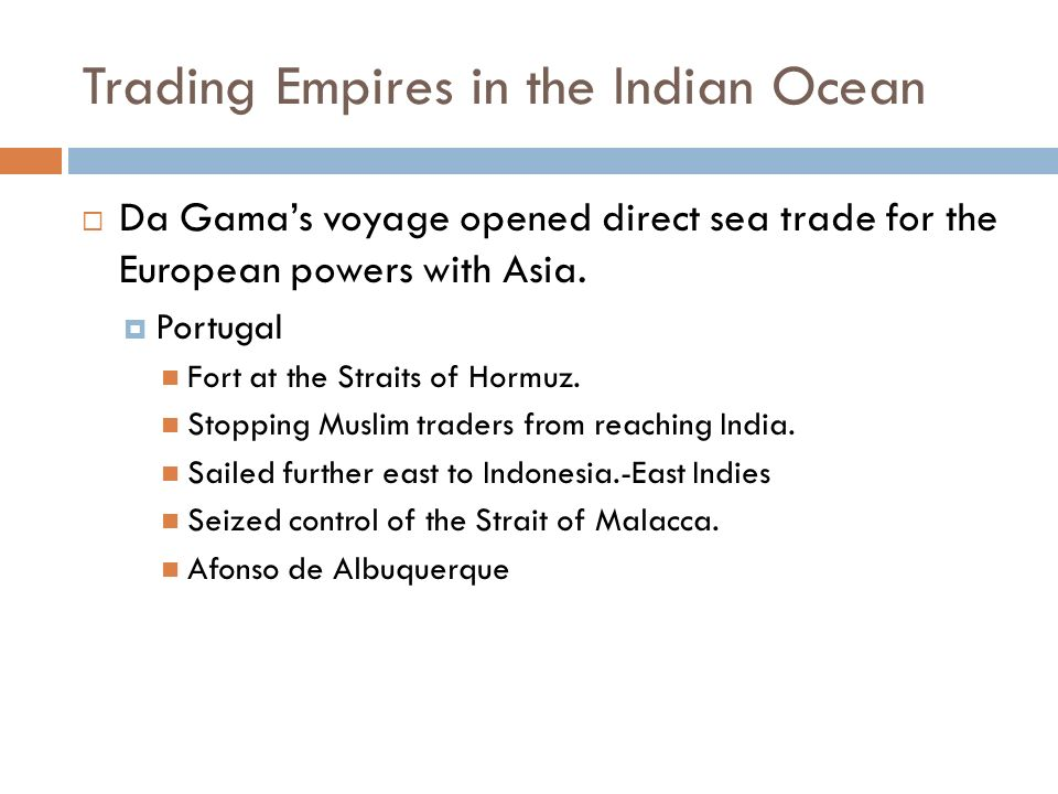 Trading Empires in the Indian Ocean  Da Gama's voyage opened direct sea trade for the European powers with Asia.