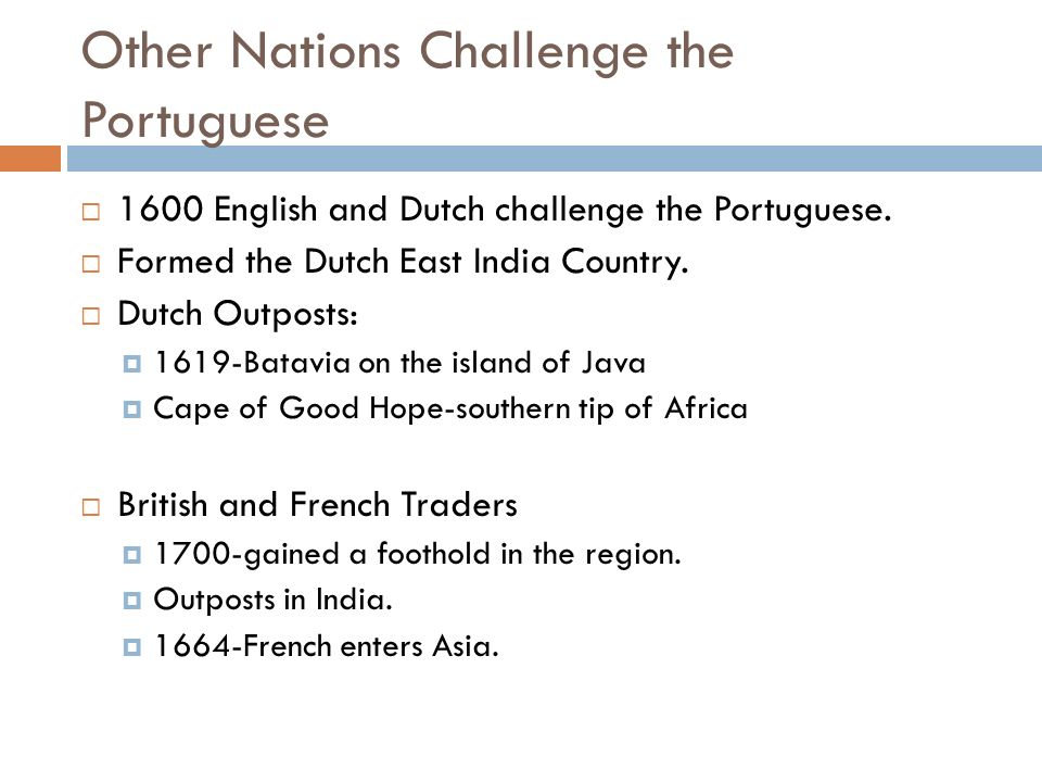 Other Nations Challenge the Portuguese  1600 English and Dutch challenge the Portuguese.
