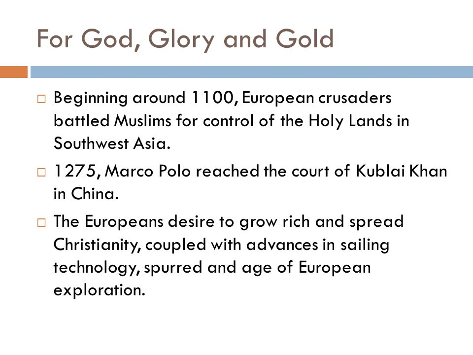 For God, Glory and Gold  Beginning around 1100, European crusaders battled Muslims for control of the Holy Lands in Southwest Asia.