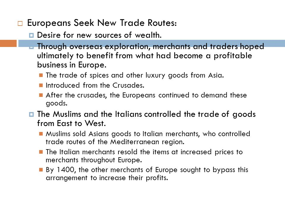  Europeans Seek New Trade Routes:  Desire for new sources of wealth.