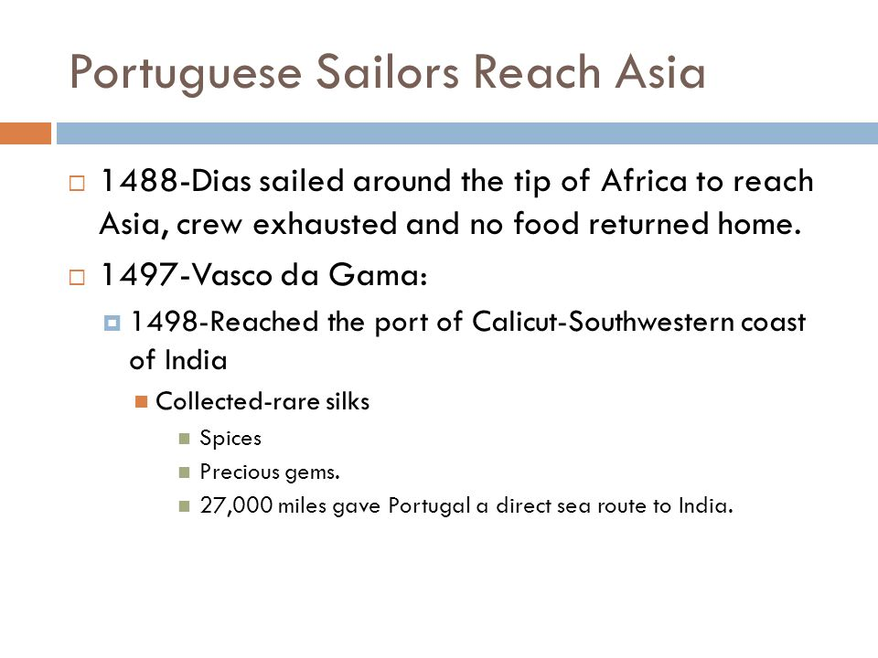 Portuguese Sailors Reach Asia  1488-Dias sailed around the tip of Africa to reach Asia, crew exhausted and no food returned home.