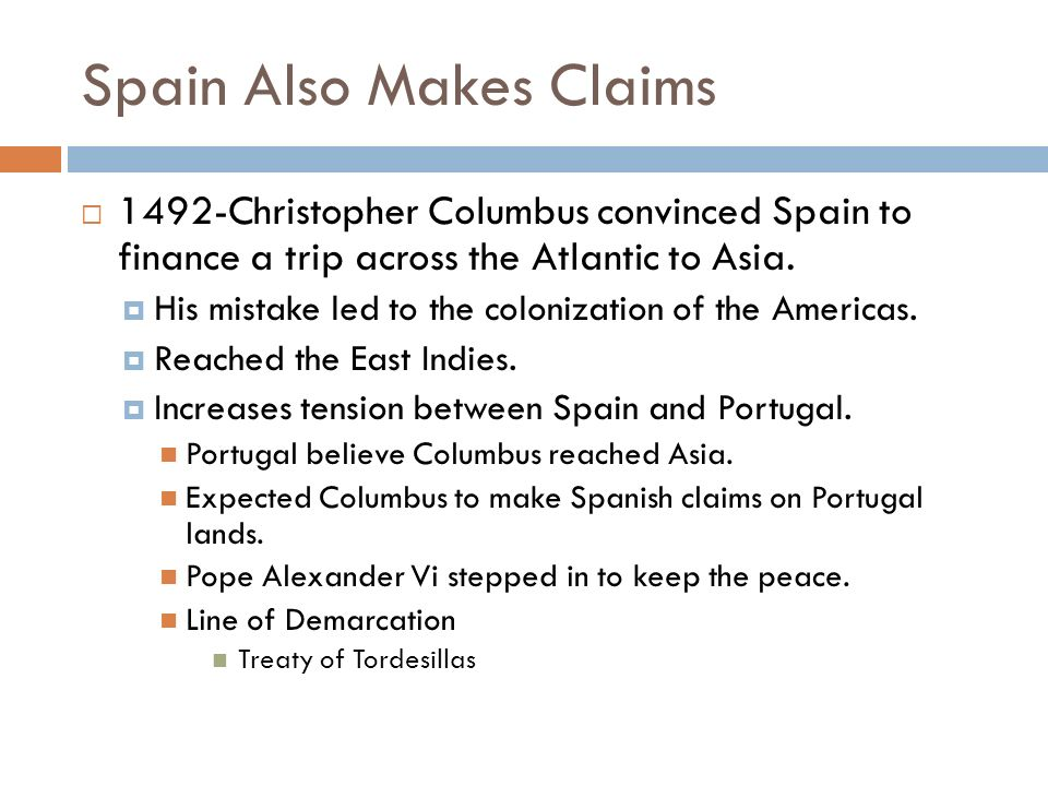 Spain Also Makes Claims  1492-Christopher Columbus convinced Spain to finance a trip across the Atlantic to Asia.