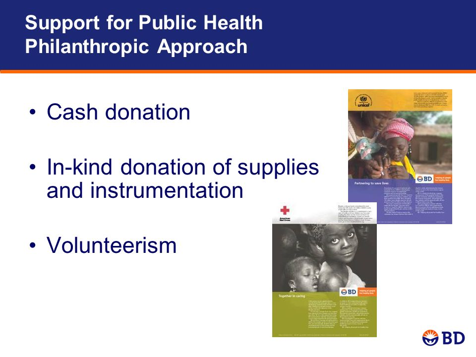 Cash donation In-kind donation of supplies and instrumentation Volunteerism Support for Public Health Philanthropic Approach