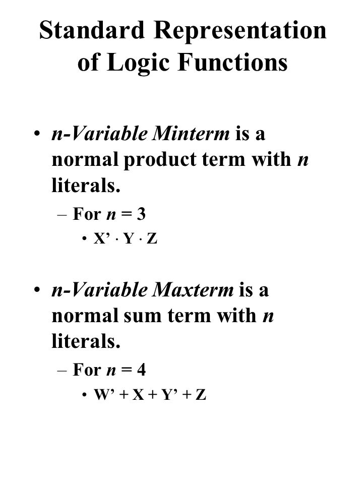 Standard Representation of Logic Functions n-Variable Minterm is a normal product term with n literals.