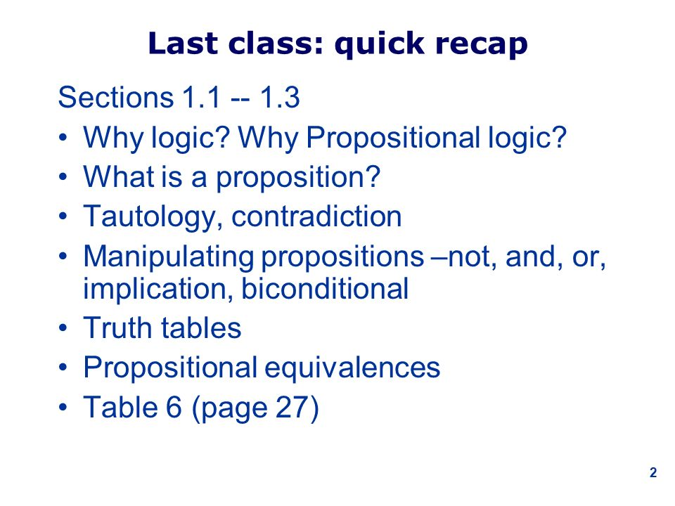 2 Last class: quick recap Sections 1.1 -- 1.3 Why logic.