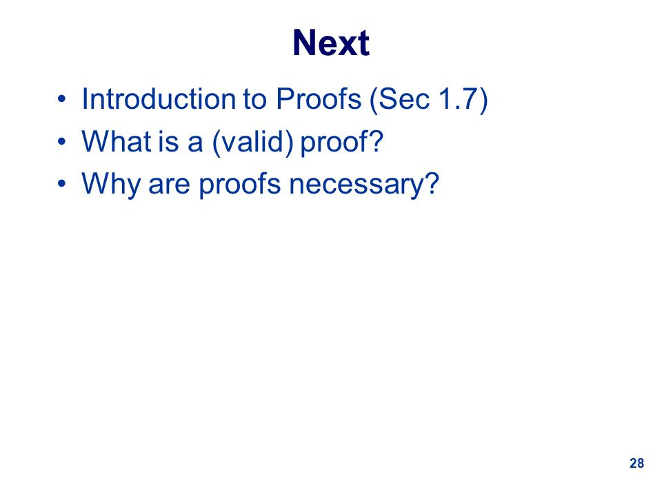 28 Next Introduction to Proofs (Sec 1.7) What is a (valid) proof Why are proofs necessary