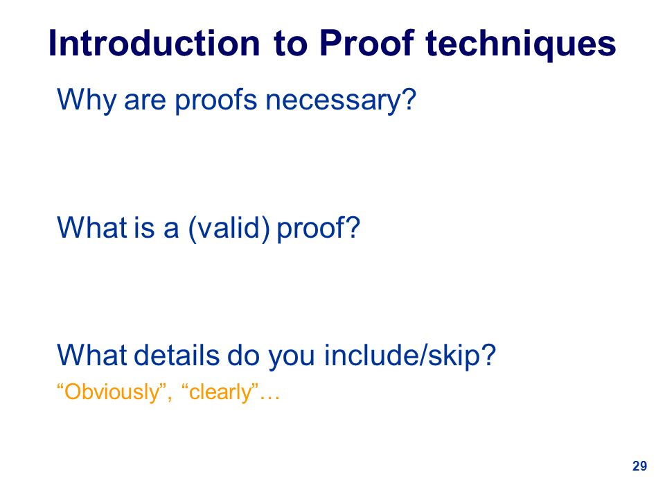 29 Introduction to Proof techniques Why are proofs necessary.