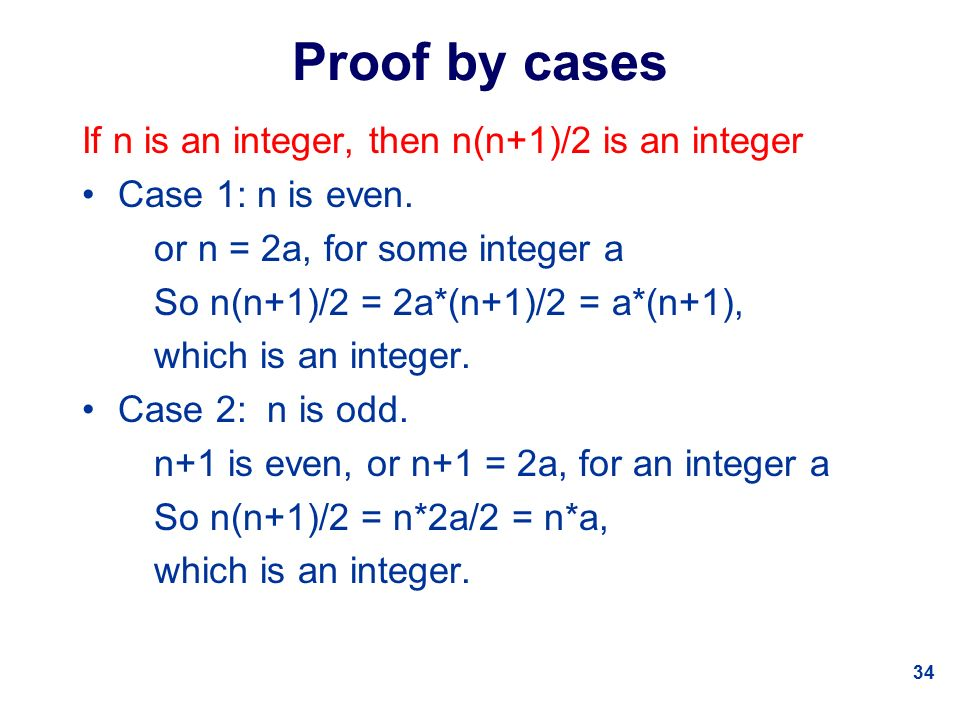 34 Proof by cases If n is an integer, then n(n+1)/2 is an integer Case 1: n is even.