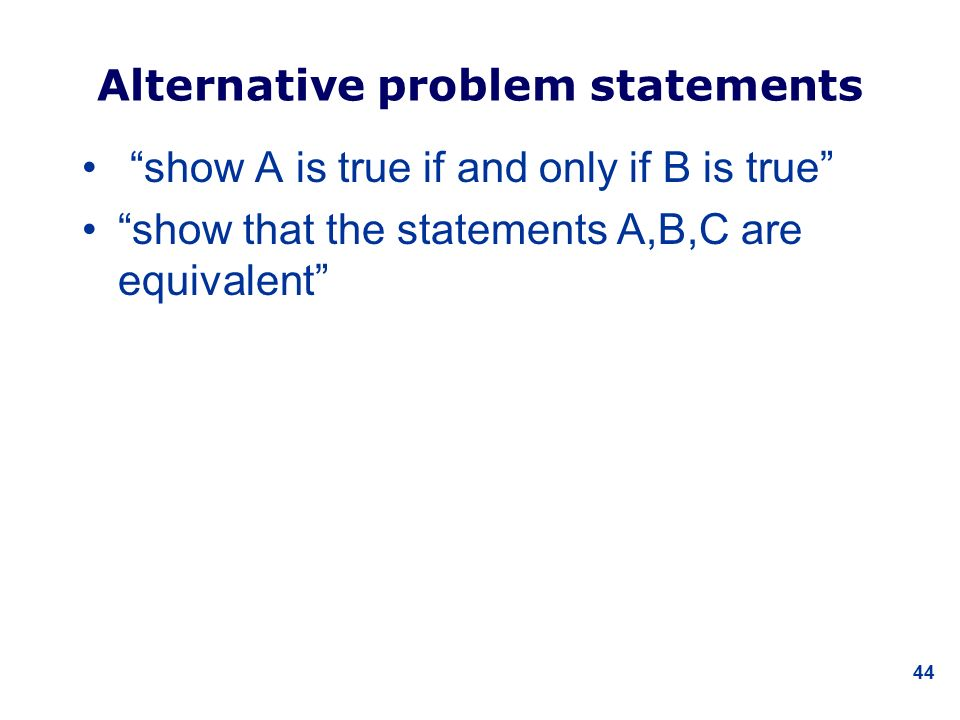 44 Alternative problem statements show A is true if and only if B is true show that the statements A,B,C are equivalent
