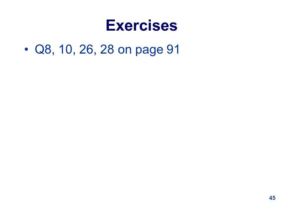 45 Exercises Q8, 10, 26, 28 on page 91