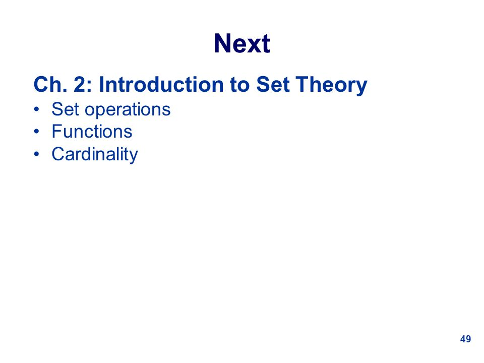 49 Next Ch. 2: Introduction to Set Theory Set operations Functions Cardinality