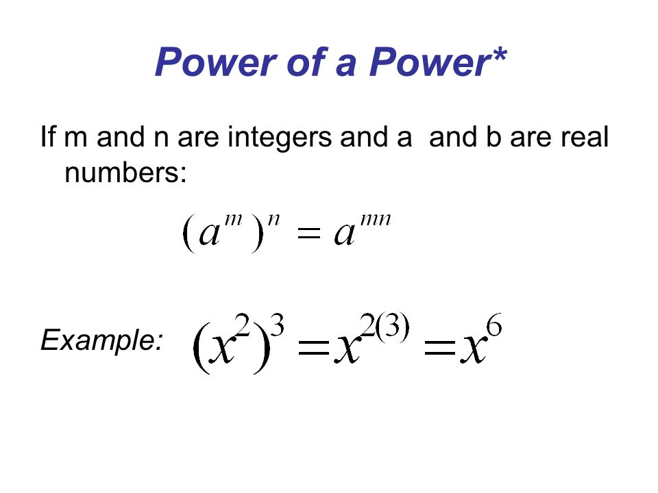 Power of a Power* If m and n are integers and a and b are real numbers: Example: