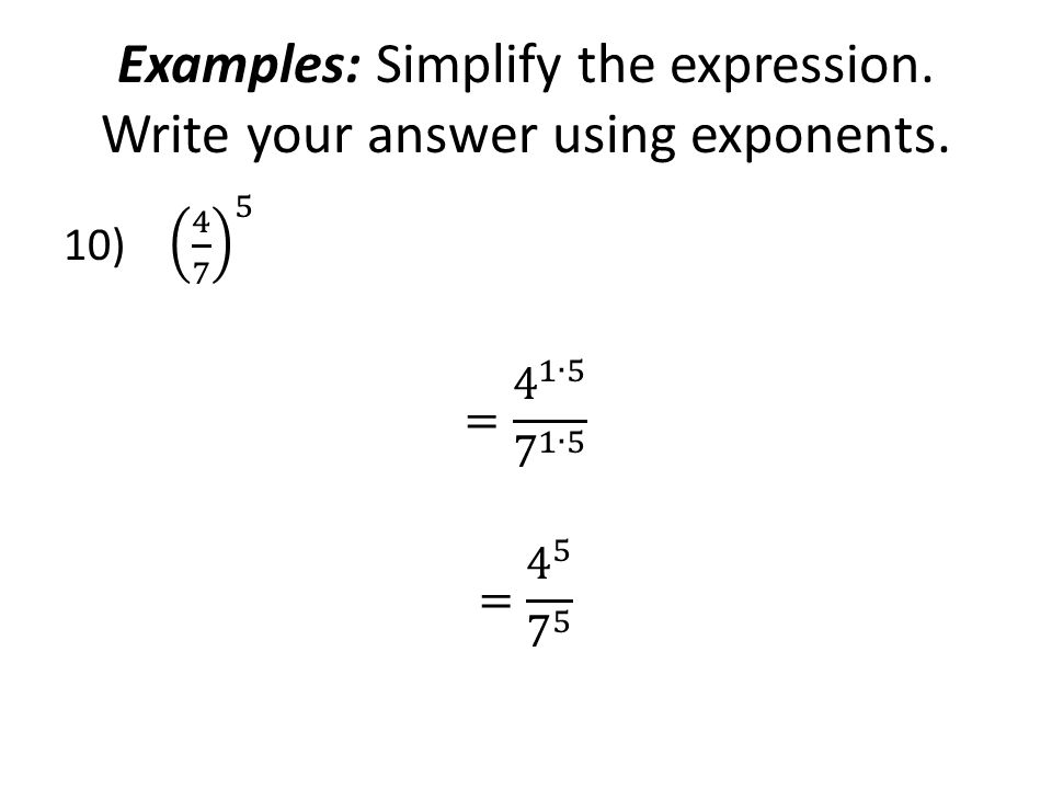 Examples: Simplify the expression. Write your answer using exponents.