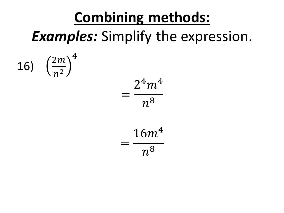 Combining methods: Examples: Simplify the expression.