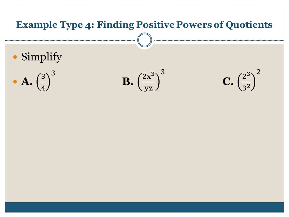 Example Type 4: Finding Positive Powers of Quotients