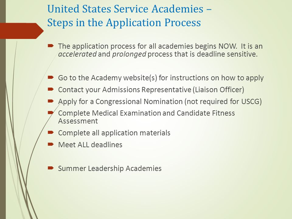 United States Service Academies – Steps in the Application Process  The application process for all academies begins NOW.