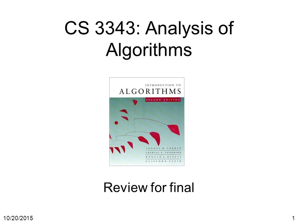 10/20/20151 CS 3343: Analysis of Algorithms Review for final
