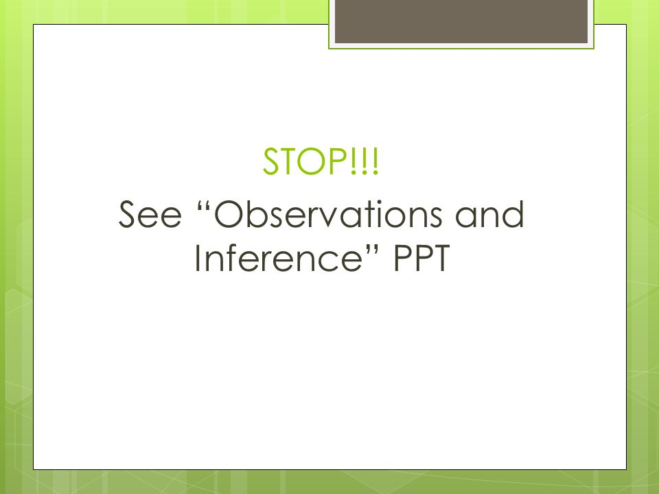 STOP!!! See Observations and Inference PPT