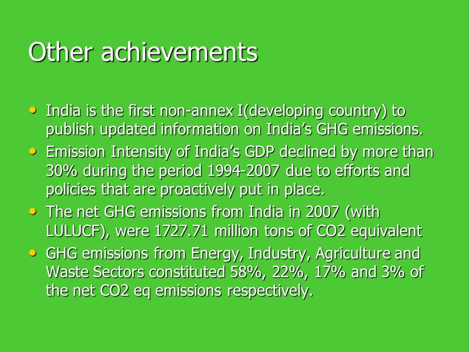 Other achievements India is the first non-annex I(developing country) to publish updated information on India's GHG emissions.
