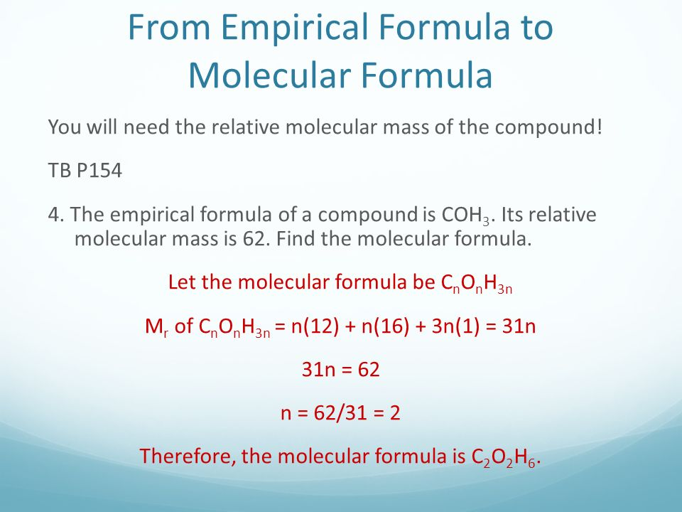 From Empirical Formula to Molecular Formula You will need the relative molecular mass of the compound.