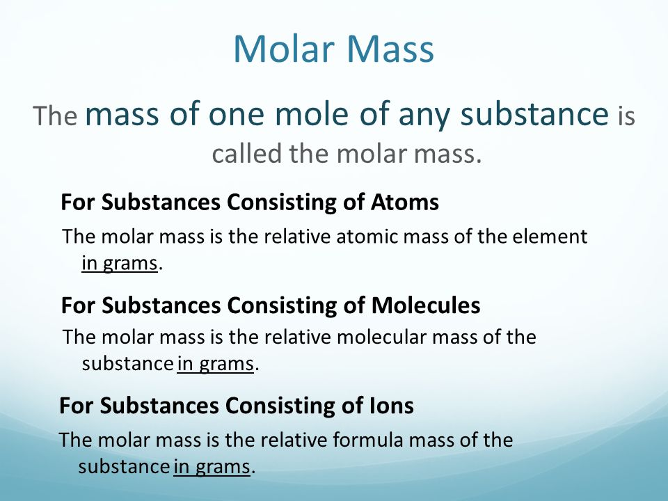 Molar Mass The mass of one mole of any substance is called the molar mass.