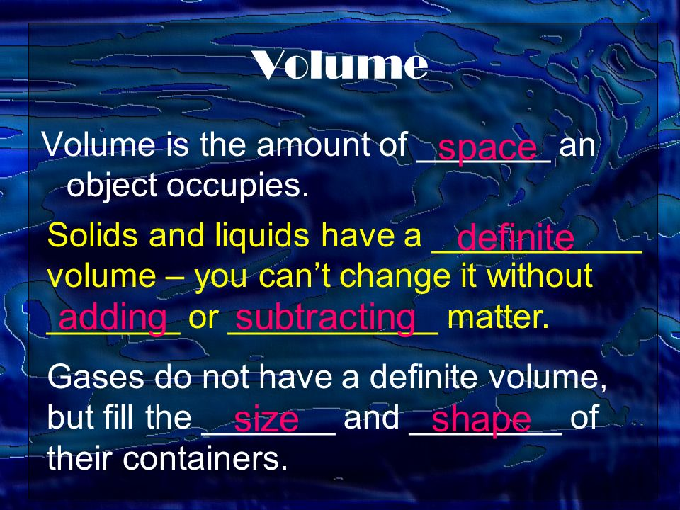 Volume Volume is the amount of _______ an object occupies.