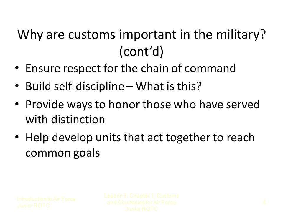 Introduction to Air Force Junior ROTC Lesson 3, Chapter 1, Customs and Courtesies for Air Force Junior ROTC 4 Why are customs important in the militar