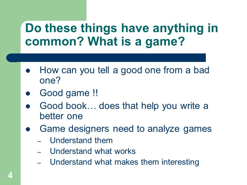 4 Do these things have anything in common. What is a game.