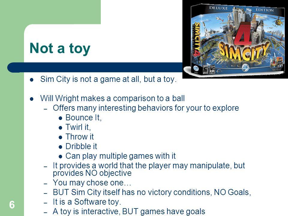6 Not a toy Sim City is not a game at all, but a toy.