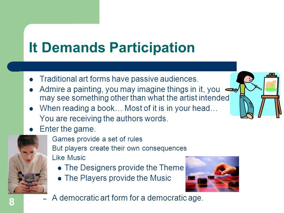 8 It Demands Participation Traditional art forms have passive audiences.