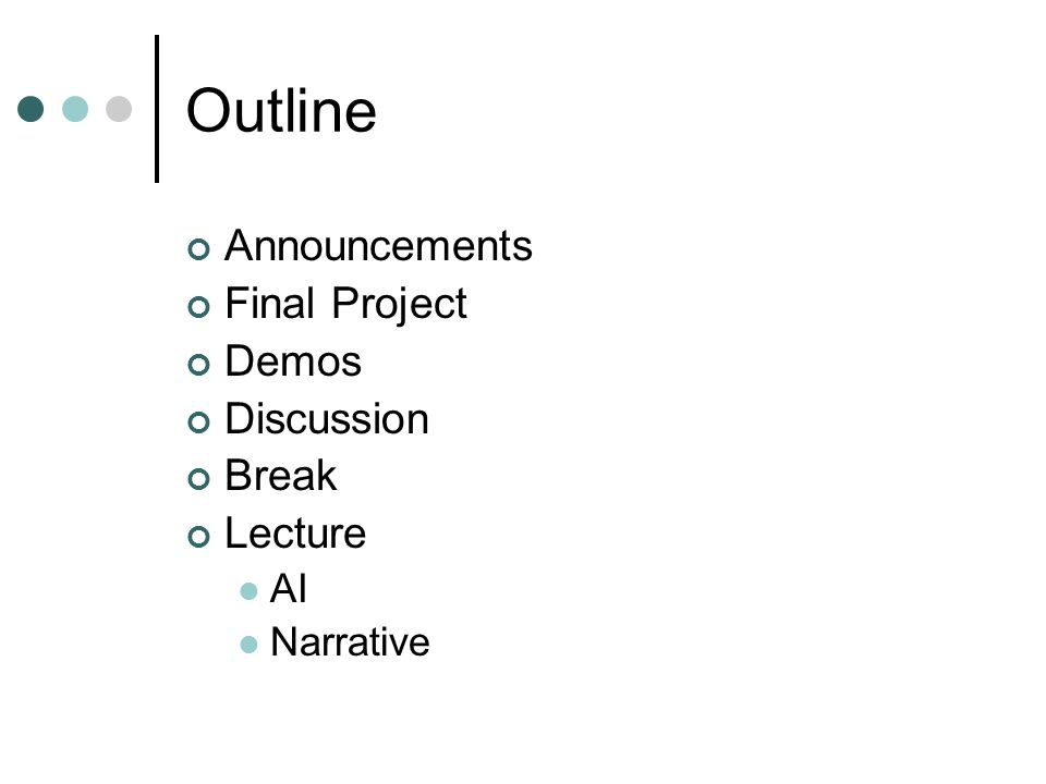 Outline Announcements Final Project Demos Discussion Break Lecture AI Narrative