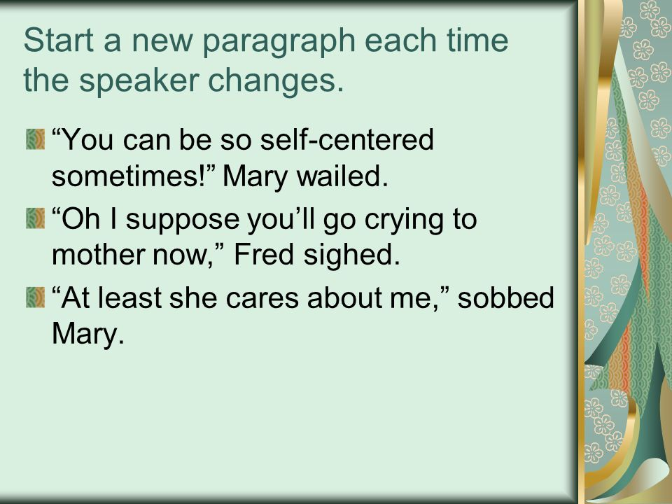 Start a new paragraph each time the speaker changes.