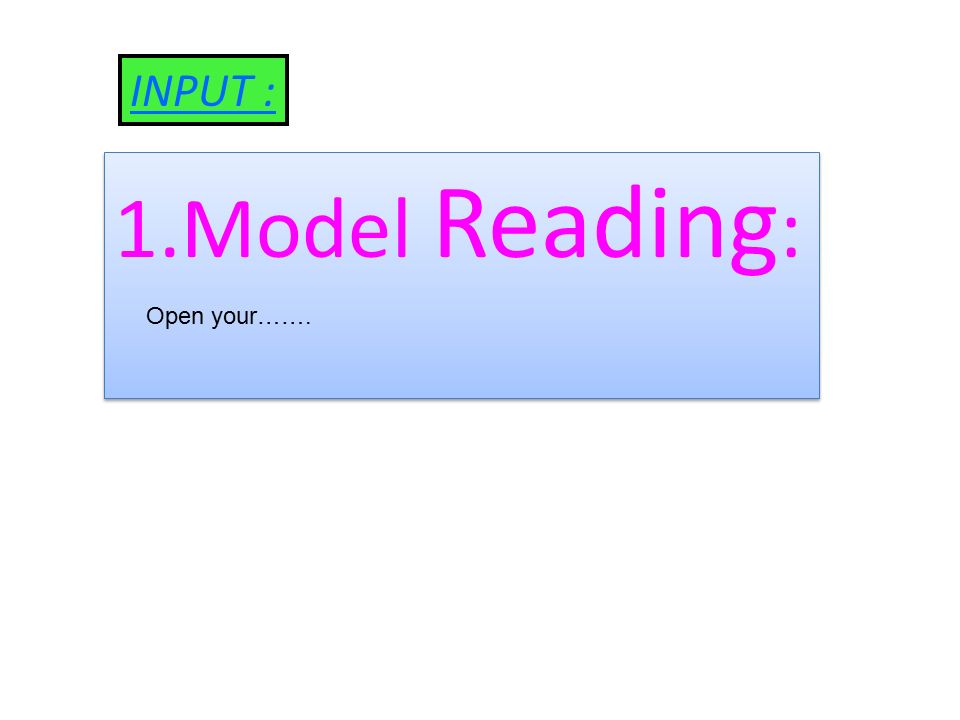 INPUT : 1.Model Reading : Open your…….
