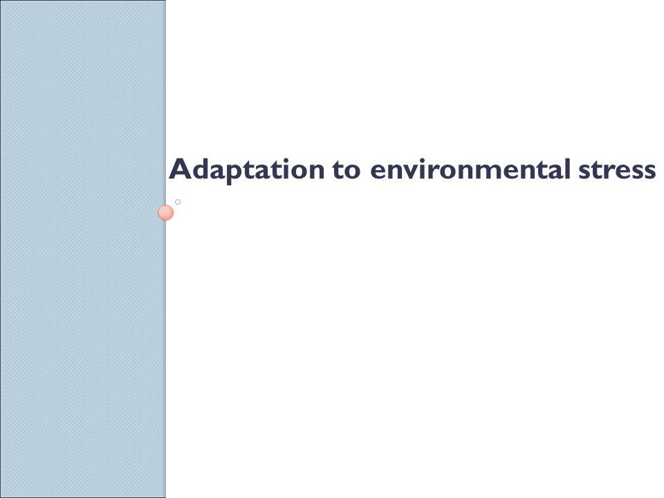 Adaptation to environmental stress