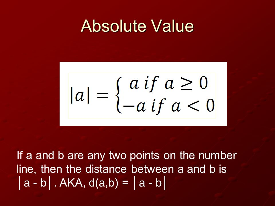 Absolute Value If a and b are any two points on the number line, then the distance between a and b is │a - b│.