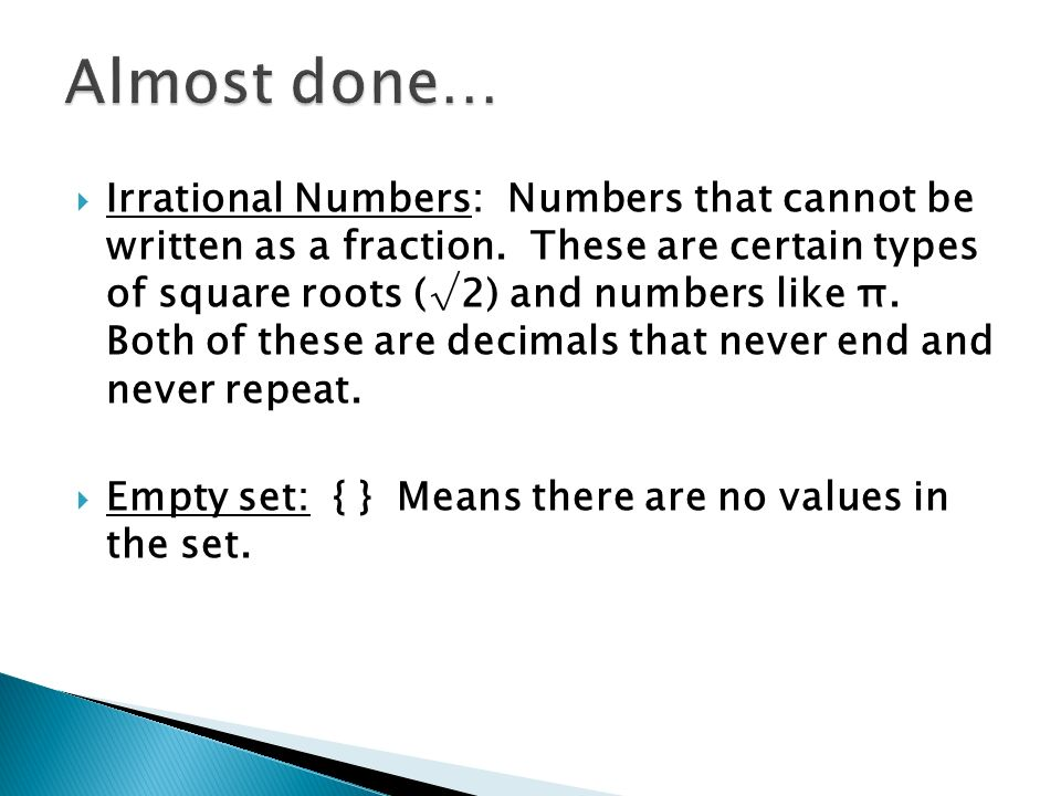  Irrational Numbers: Numbers that cannot be written as a fraction.