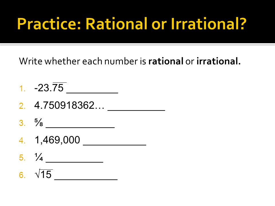 Write whether each number is rational or irrational.